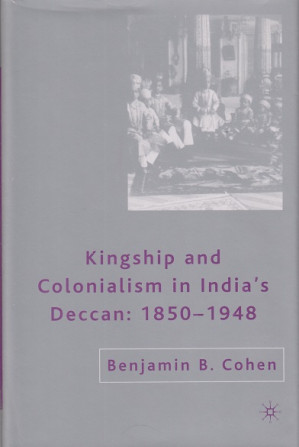 Kingship and colonialism in India's Deccan: 1850-1948