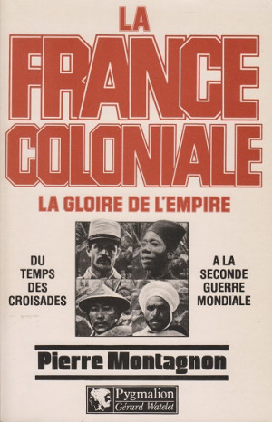 La France coloniale. La gloire de l'empire