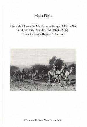 Die südafrikanische Militärverwaltung (1915-1920) und die frühe Mandatszeit (1920-1936) in der Kavango-region/Namibia