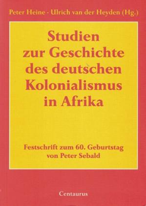 Studien zur Geschichte des deutschen Kolonialismus in Afrika
