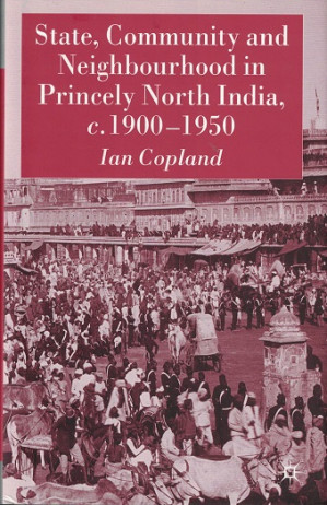 State, community and neighbourhood in princely North India c. 1900-1950