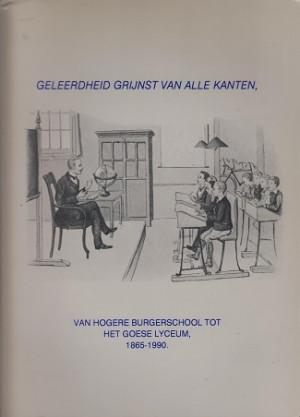 Geleerdheid grijnst van alle kanten, van Hogere Burgerschool tot het Goese Lyceum, 1865-1990