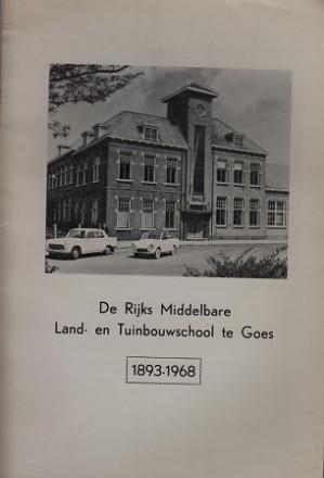De Rijks Middelbare Land- en Tuinbouwschool te Goes 1893-1968