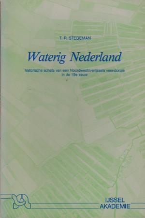 Waterig Nederland. Historische schets van een Noordwestoverijssels veendorpje in de 19de eeuw