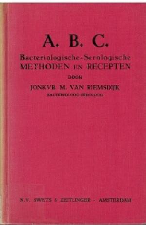 A.B.C. Bacteriologische-Serologische methoden en recepten.