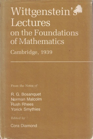 Wittgenstein's lectures on the foundations of mathematics. Cambridge, 1939