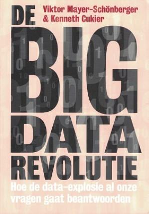 De BIG DATA revolutie. Hoe de data-explosie al onze vragen gaat beantwoorden