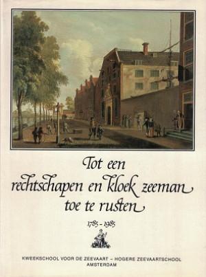 Tot een rechtschapen en kloek zeeman toe te rusten, Tweehonderd jaar kweekschool voor de zeevaart en hogere zeevaartschool Amsterdam