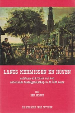 Langs kermissen en hoven. Ontstaan en kroniek van een nederlands toneelgezelschap in de 17de eeuw.