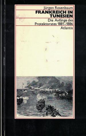 Frankreich in Tunesien. Die Anfänge des Protektorates 1881-1886