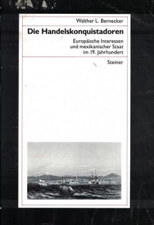 Die Handelskonquistadoren. Europäische Interessen und mixikanischer Staat im 19. Jahrhundert