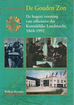 De Gouden Zon. De hogere vorming van officieren der Koninklijke Landmacht, 1868-1992