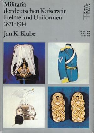 Militaria der deutschen Kaiserzeit. Helme und Uniformen 1871-1914