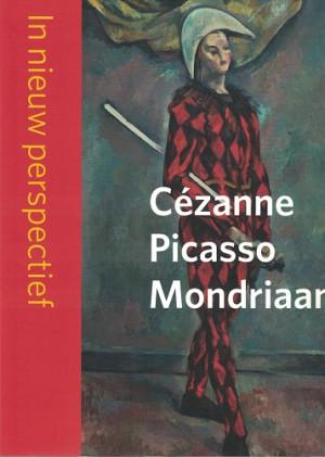 Cézanne Picasso Mondriaan. In nieuw perspectief