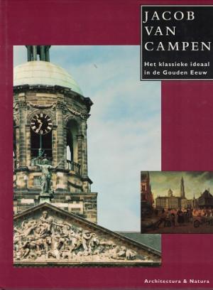 Jacob van Campen. Het klassieke ideaal in de Gouden Eeuw