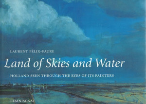 Land of Skies and Water. Holland seen through the eyes of its painters