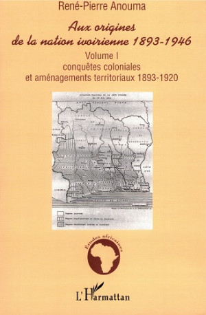 Aux origines de la nation ivoirienne 1893-1946