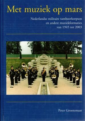Met muziek op mars. Nederlandse militaire tamboerkorpsen en andere muziekformaties van 1945 tot 2003