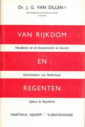 Van rijkdom en regenten. Handboek tot de Economische en Sociale geschiedenis van Nederland tijdens de Republiek