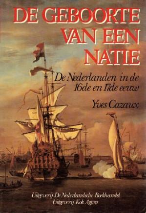 De geboorte van een natie. De Nederlanden in de 16de en 17de eeuw