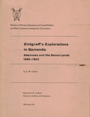 Zintgraff's explorations in Bamenda. Ademawa and the Benue Lands 1889-1892