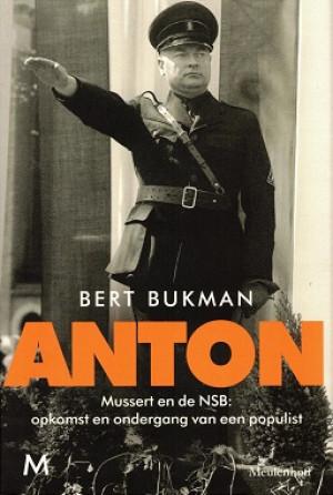 Anton. Mussert en de NSB: opkomst en ondergang van een populist