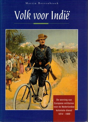 Volk van Indië. De werving van Europese militairen voor de Nederlandse koloniale dienst 1814-1909