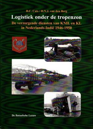 Logistiek onder de tropenzon. De verzorgende diensten van KNIL en KL in Nederlands-Indië 1946-1950.