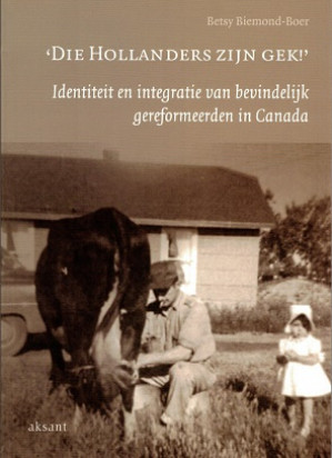 'Die Hollanders zijn gek'!. Indentiteit en integratie van bevindelijk gereformeerden in Canada