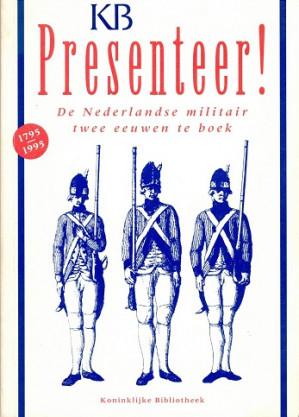 Presenteer ! De Nederlandse militair twee eeuwen te boek.