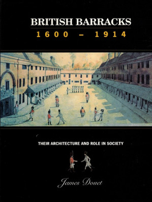 British Barracks 1600-1914. Their architectuur and role in society