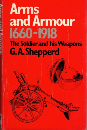 Arms and Armour 1660-1918. The soldier and his weapons