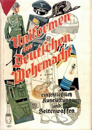 Uniformen der Deutschen Wehrmacht. Einschliesslich Ausrüstung und Seitenwaffen
