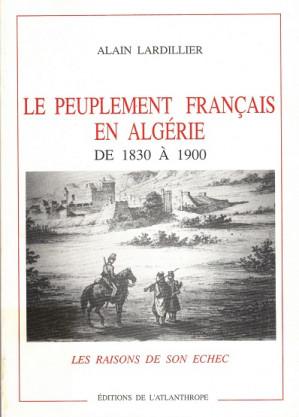 Le peuplement francais en Algérie de 1830 à 1900.