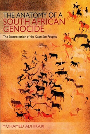 The anatomy of a South African Genocide. The extermination of the Cape San Peoples
