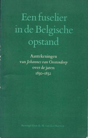 Een fuselier in de belgische opstand. Aantekeningen van Johannes van Oostendorp over de jaren 1830-1832