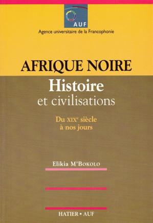 Afrique noire. Historie et civilisations du XIXe siècle à nos jours