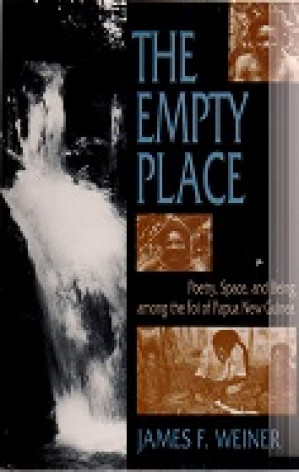 The empty place. Poetry, Space and Being among the foi of Papua New Guinea.