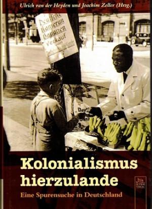 Kolonialismus hierzulande. Eine Spurensuche in Deutschland