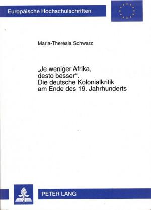 """""""Je weniger Afrika, desto besser"""". Die deutsche Kolonialkritik am Ende des 19. Jahrhunderts"""