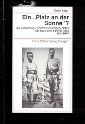 """Ein """"Platz an der Sonne""""? Die Verwaltungs- und Wirtschaftsgeschichte der deutschen Kolonie Togo 1884-1914"""