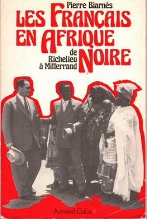 Les Francais en Afrique noire de Richelieu à Mitterrand