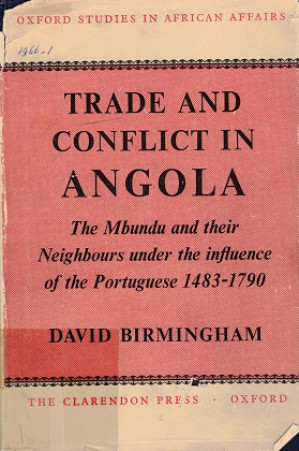 Trade and conflict in Angola. The Mbundu and their neighbours under the influence of the Portuguese 1483-1790