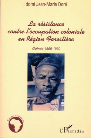 La résistance contre l'occupation coloniale en Région Forestière. Guinée 1800-1930