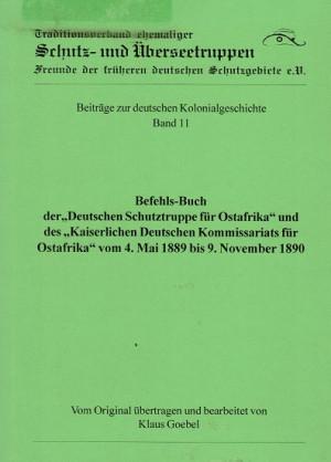 """Befehls-Buch der """"Deutschen Schutztruppe für Ost-Afrika"""" und des """"Kaiserlichen deutschen Kommisariats für Ostafrika""""vom 4 Mai 1889 bis 9 November 1890"""