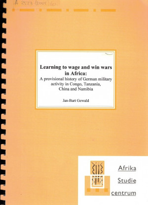 Learning to wage and win wars in Africa: A provisional history of German military activity in Congo, Tanzania, China and Namibia.