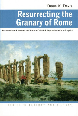 Resurrecting the Granary of Rome. Environmental history and French colonial expansion in North Africa