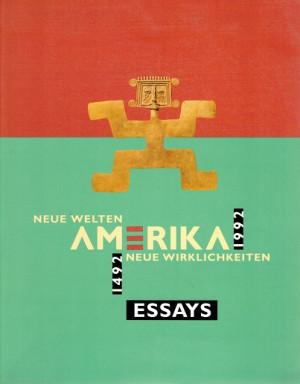 Neue Welten - neue Wirklichkeiten. Amerika 1492 - 1992. Essya