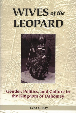 Wives of the leopard. Gender, politics, and culture in Kingdom of Dahomey