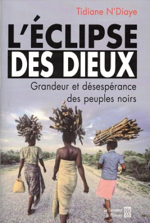 L'Éclipse des dieux. Grandeur et désespérance des peuples noirs